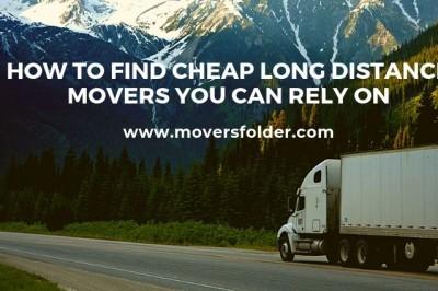 How To Find Cheap Long Distance Movers You Can Rely On